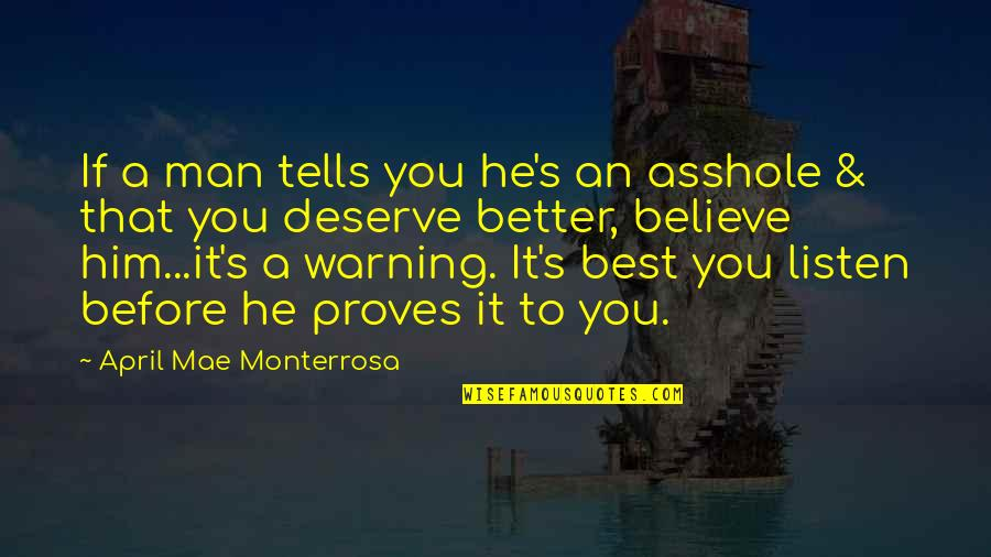 Deserve Better Quotes By April Mae Monterrosa: If a man tells you he's an asshole
