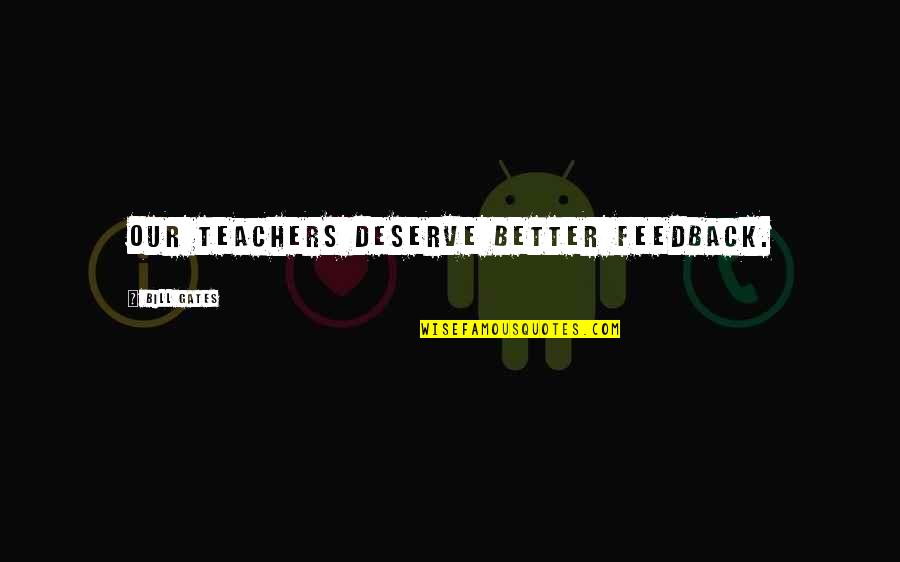 Deserve Better Quotes By Bill Gates: Our teachers deserve better feedback.
