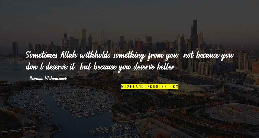 Deserve Better Quotes By Boonaa Mohammed: Sometimes Allah withholds something from you, not because