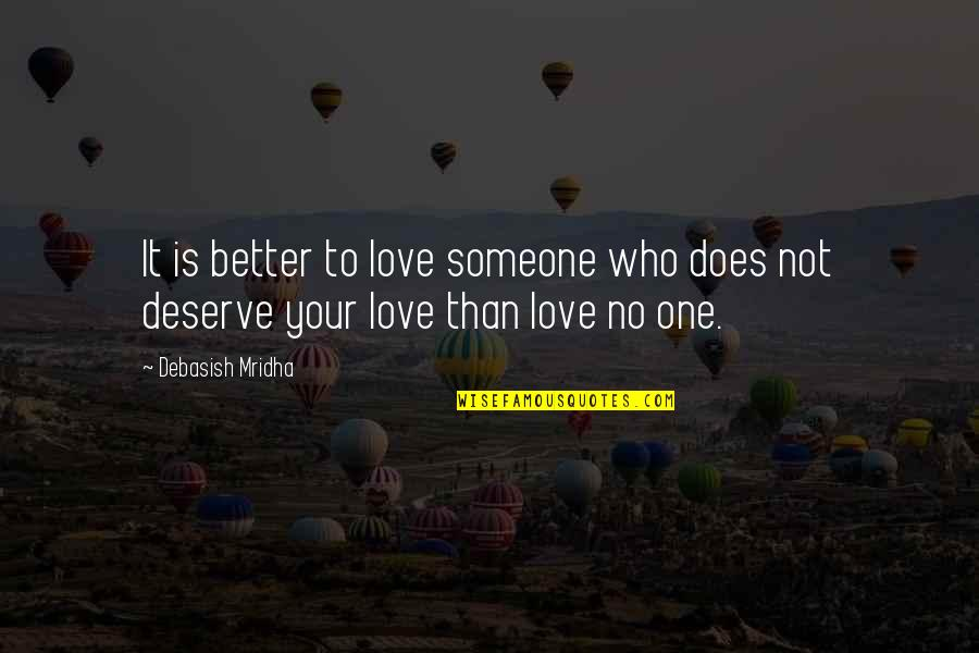 Deserve Better Quotes By Debasish Mridha: It is better to love someone who does