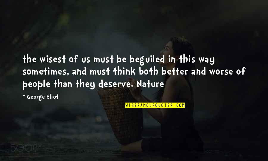 Deserve Better Quotes By George Eliot: the wisest of us must be beguiled in