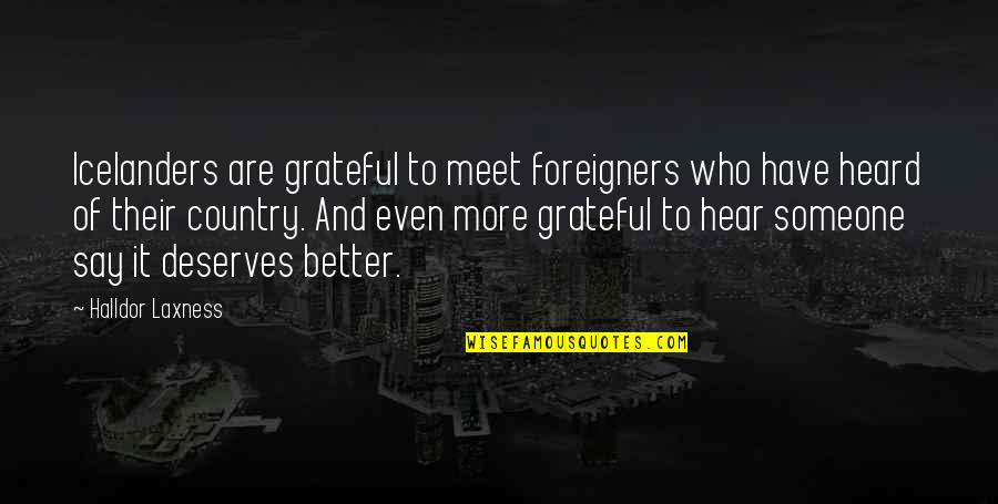 Deserve Better Quotes By Halldor Laxness: Icelanders are grateful to meet foreigners who have