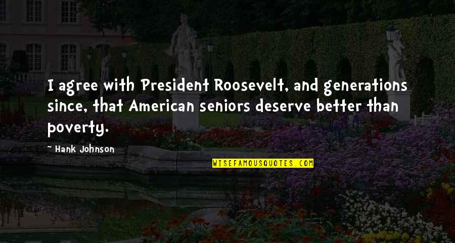 Deserve Better Quotes By Hank Johnson: I agree with President Roosevelt, and generations since,
