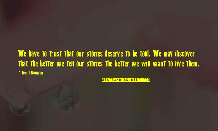 Deserve Better Quotes By Henri Nouwen: We have to trust that our stories deserve