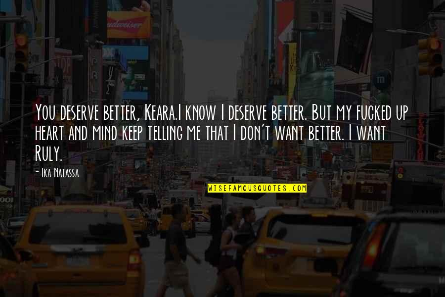 Deserve Better Quotes By Ika Natassa: You deserve better, Keara.I know I deserve better.