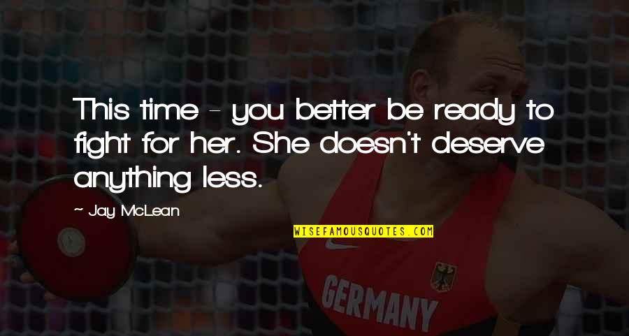 Deserve Better Quotes By Jay McLean: This time - you better be ready to