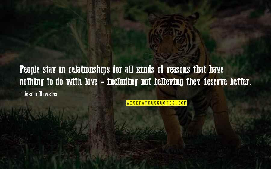 Deserve Better Quotes By Jessica Hawkins: People stay in relationships for all kinds of