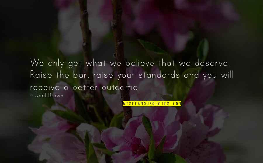 Deserve Better Quotes By Joel Brown: We only get what we believe that we