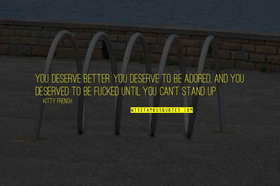 Deserve Better Quotes By Kitty French: You deserve better. You deserve to be adored,