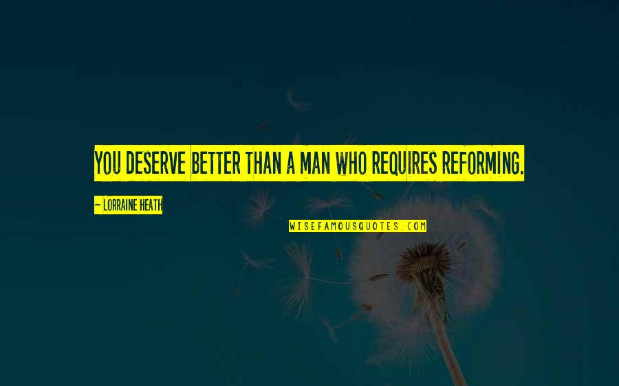 Deserve Better Quotes By Lorraine Heath: You deserve better than a man who requires
