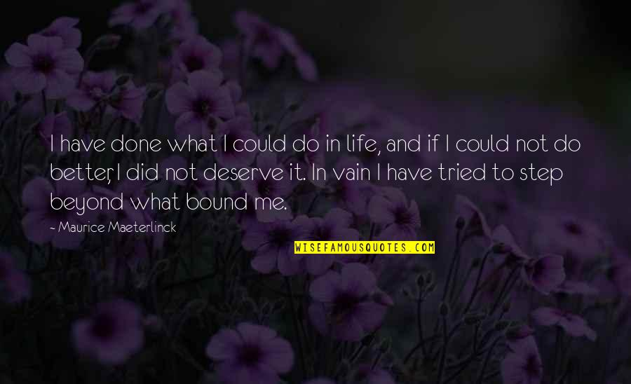 Deserve Better Quotes By Maurice Maeterlinck: I have done what I could do in