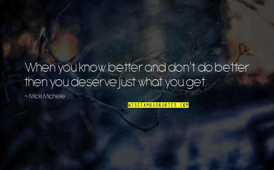 Deserve Better Quotes By Micki Michelle: When you know better and don't do better