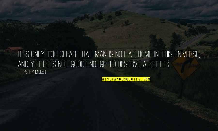 Deserve Better Quotes By Perry Miller: It is only too clear that man is