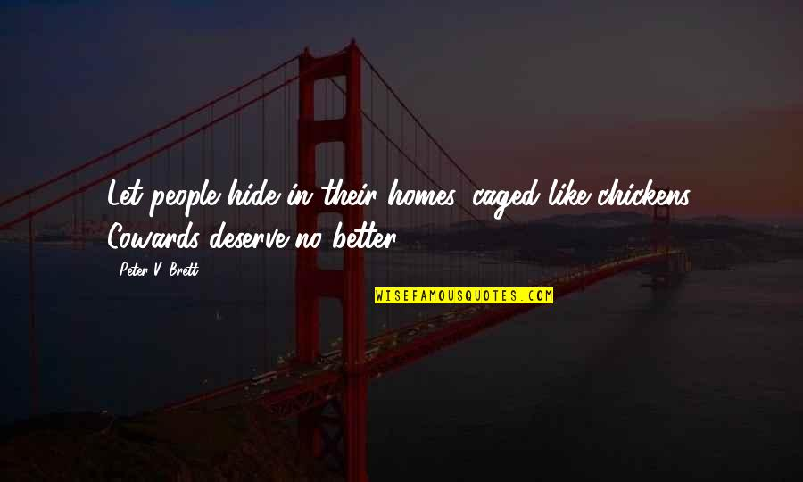 Deserve Better Quotes By Peter V. Brett: Let people hide in their homes, caged like