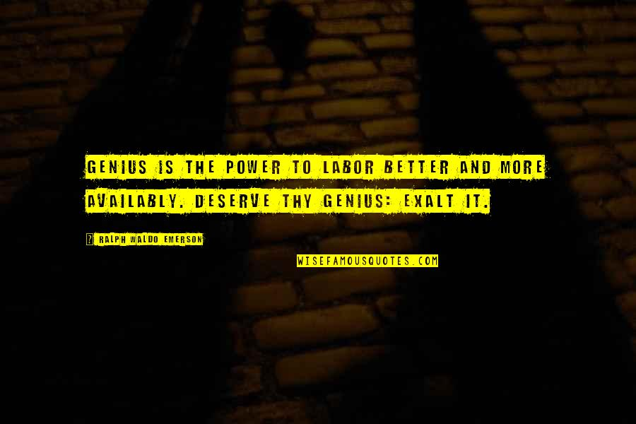 Deserve Better Quotes By Ralph Waldo Emerson: Genius is the power to labor better and