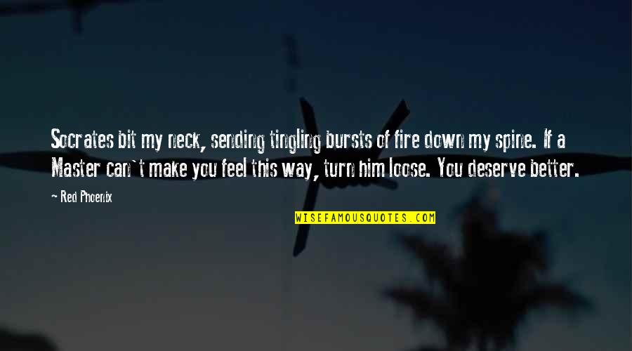 Deserve Better Quotes By Red Phoenix: Socrates bit my neck, sending tingling bursts of