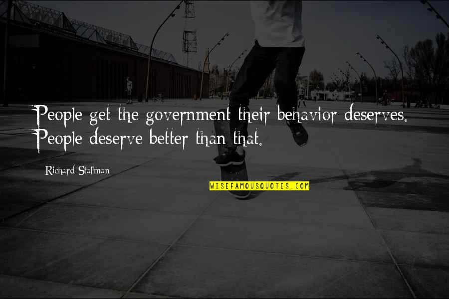 Deserve Better Quotes By Richard Stallman: People get the government their behavior deserves. People
