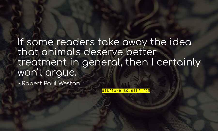 Deserve Better Quotes By Robert Paul Weston: If some readers take away the idea that