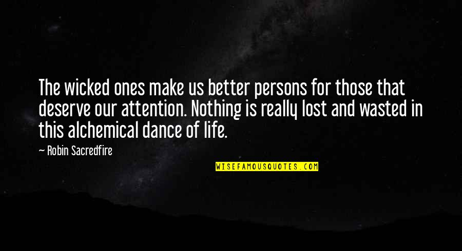 Deserve Better Quotes By Robin Sacredfire: The wicked ones make us better persons for