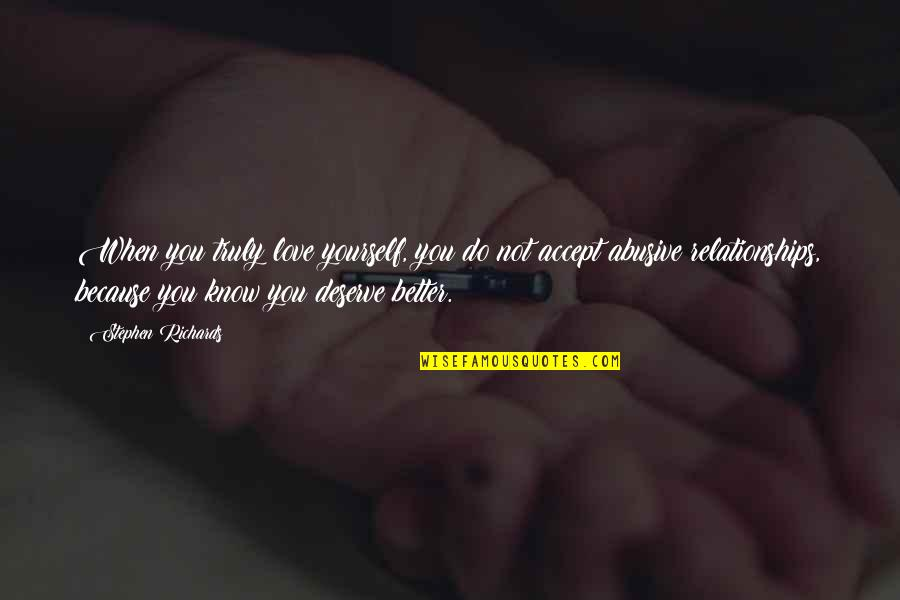 Deserve Better Quotes By Stephen Richards: When you truly love yourself, you do not