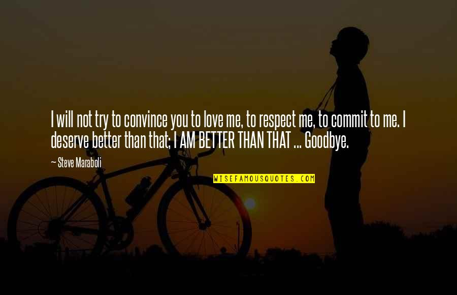 Deserve Better Quotes By Steve Maraboli: I will not try to convince you to