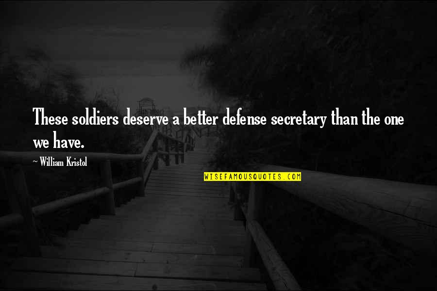 Deserve Better Quotes By William Kristol: These soldiers deserve a better defense secretary than