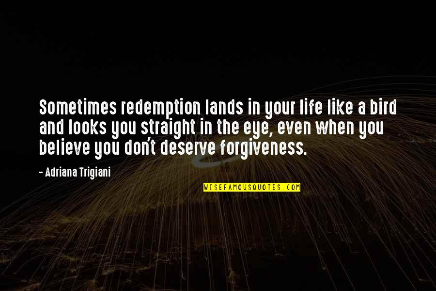 Deserve Forgiveness Quotes By Adriana Trigiani: Sometimes redemption lands in your life like a