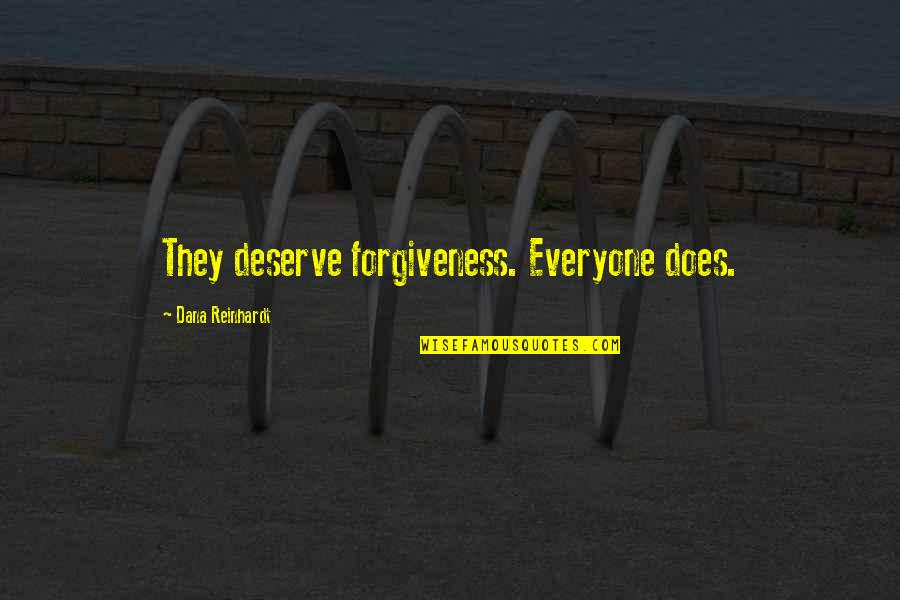 Deserve Forgiveness Quotes By Dana Reinhardt: They deserve forgiveness. Everyone does.