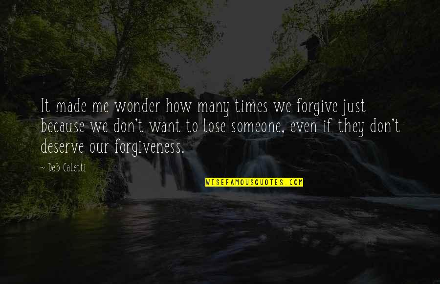 Deserve Forgiveness Quotes By Deb Caletti: It made me wonder how many times we