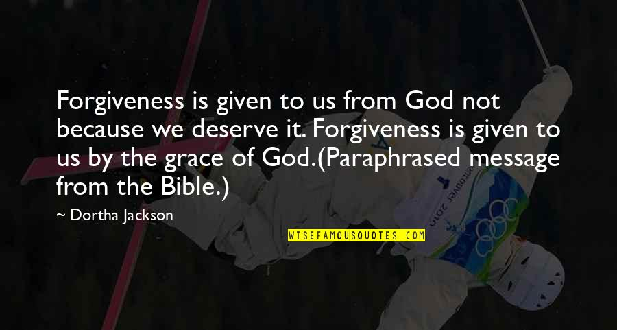 Deserve Forgiveness Quotes By Dortha Jackson: Forgiveness is given to us from God not