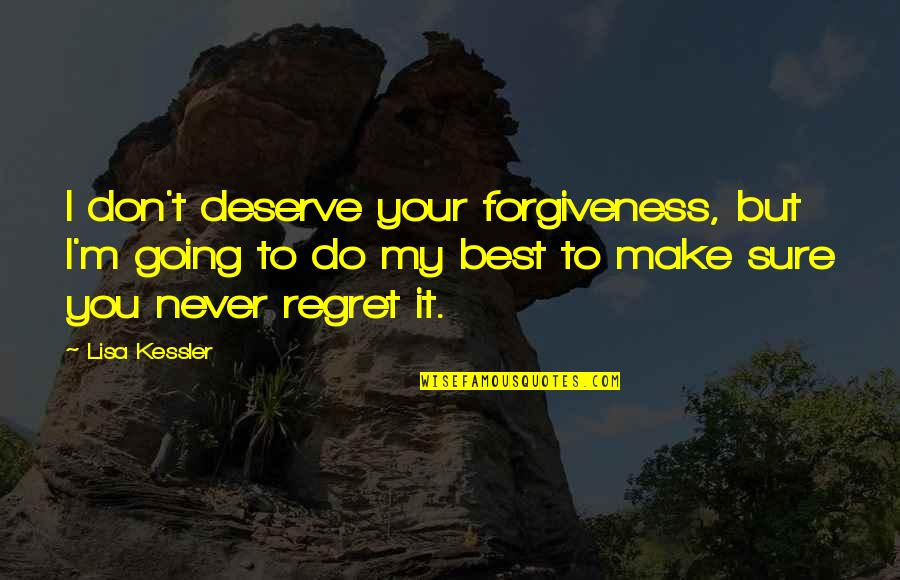 Deserve Forgiveness Quotes By Lisa Kessler: I don't deserve your forgiveness, but I'm going
