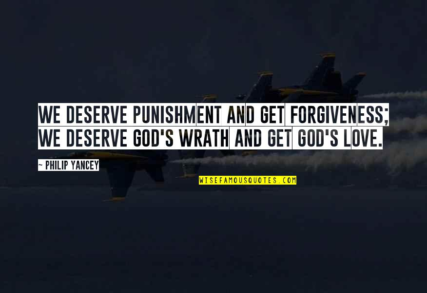 Deserve Forgiveness Quotes By Philip Yancey: We deserve punishment and get forgiveness; we deserve