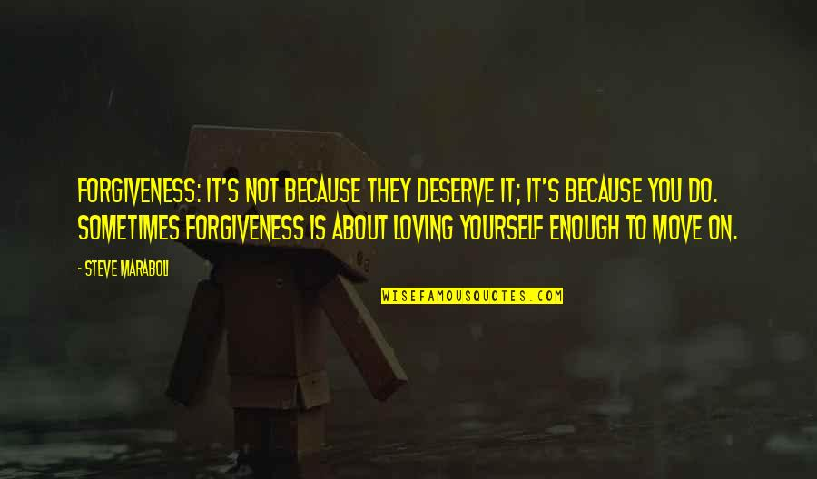 Deserve Forgiveness Quotes By Steve Maraboli: Forgiveness: It's not because they deserve it; it's