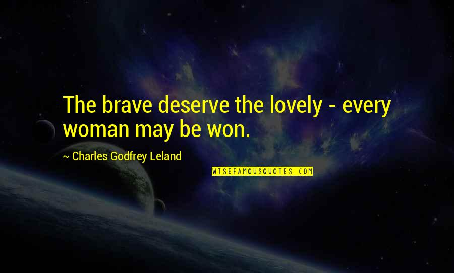 Deserve More Than This Quotes By Charles Godfrey Leland: The brave deserve the lovely - every woman