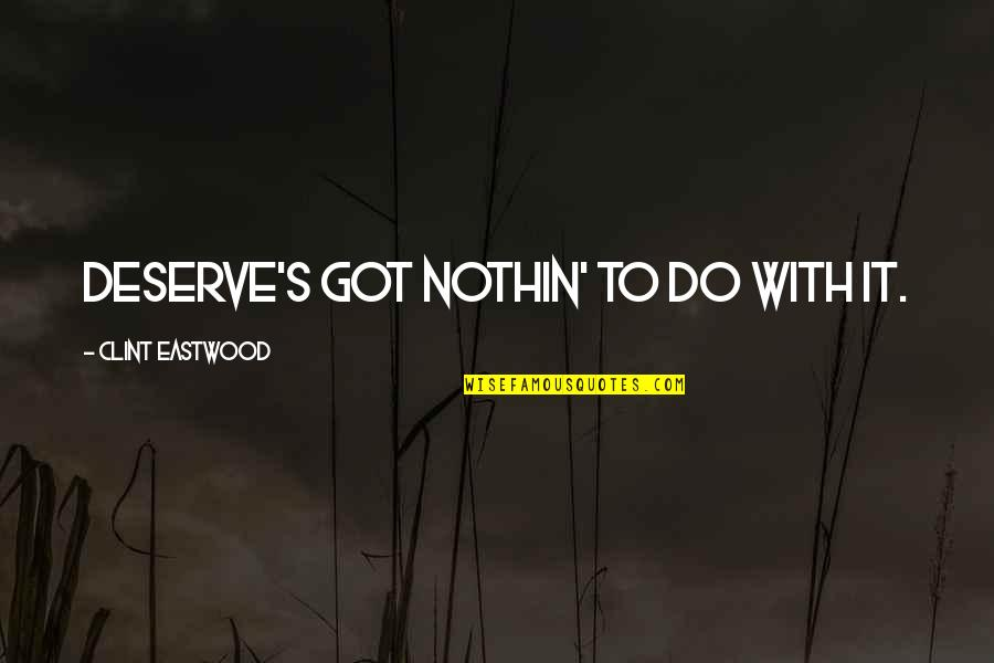 Deserve More Than This Quotes By Clint Eastwood: Deserve's got nothin' to do with it.