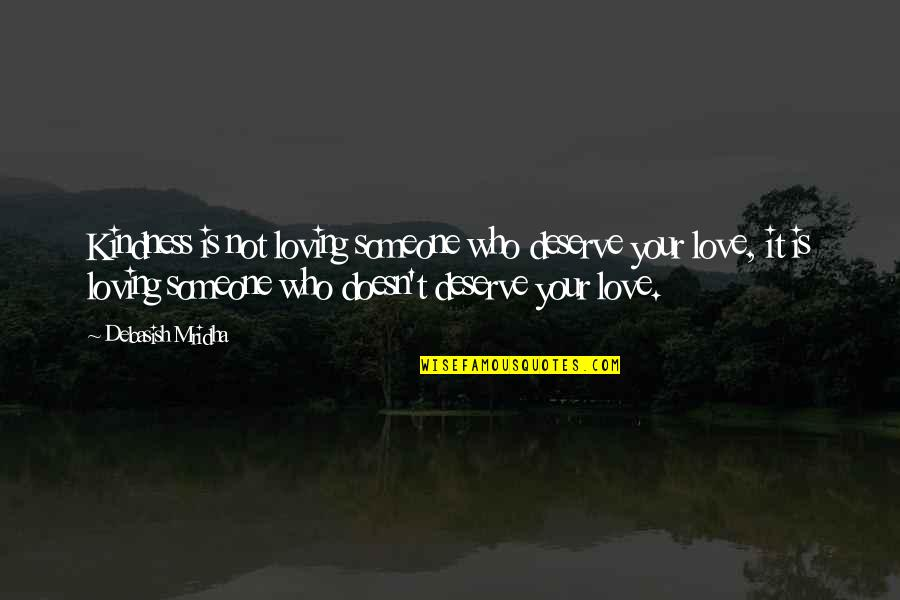 Deserve More Than This Quotes By Debasish Mridha: Kindness is not loving someone who deserve your