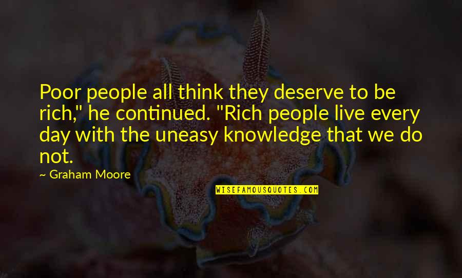 Deserve More Than This Quotes By Graham Moore: Poor people all think they deserve to be