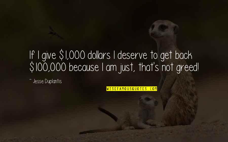 Deserve More Than This Quotes By Jesse Duplantis: If I give $1,000 dollars I deserve to