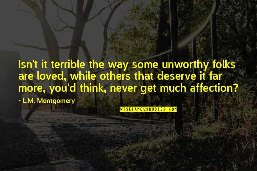 Deserve More Than This Quotes By L.M. Montgomery: Isn't it terrible the way some unworthy folks