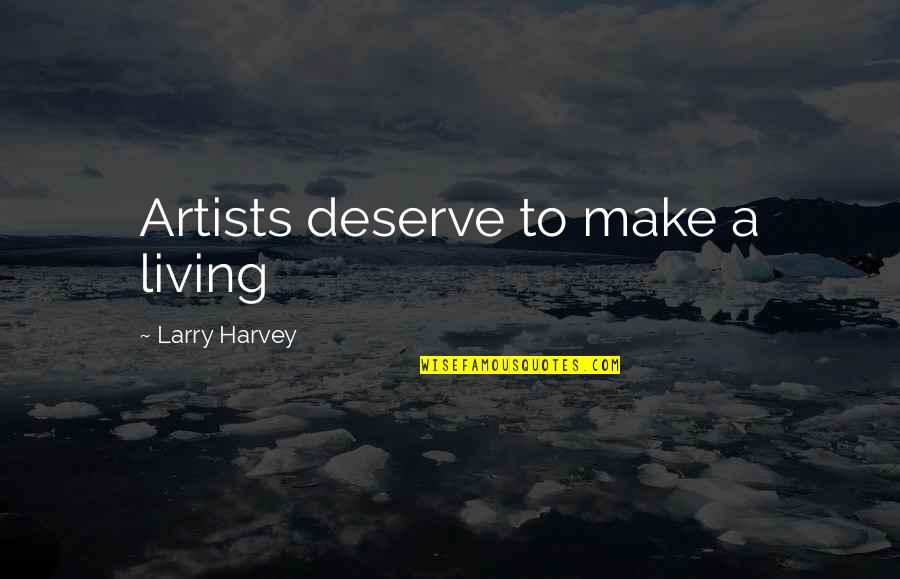 Deserve More Than This Quotes By Larry Harvey: Artists deserve to make a living