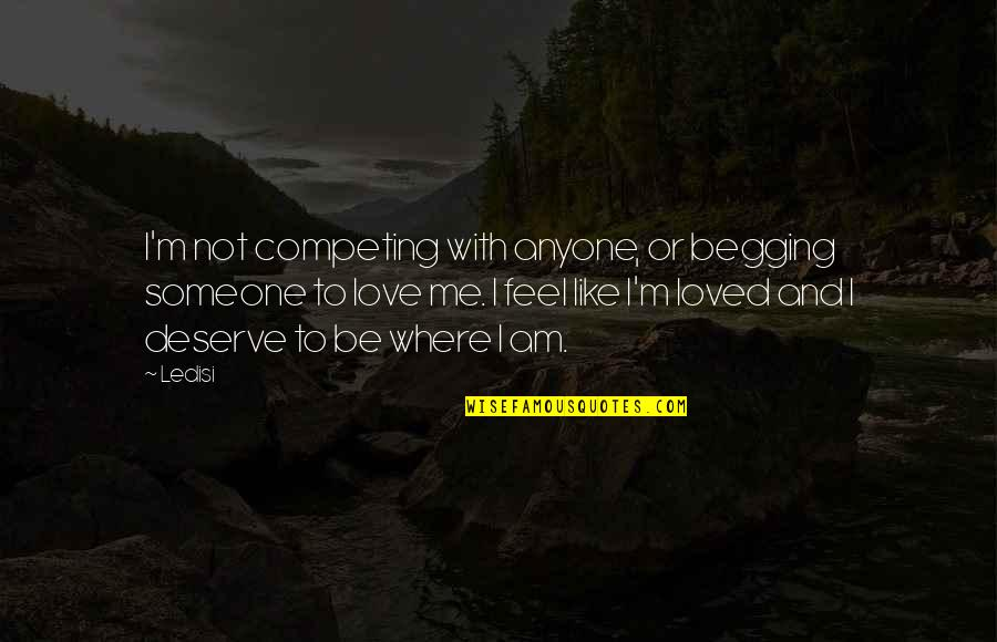 Deserve More Than This Quotes By Ledisi: I'm not competing with anyone, or begging someone