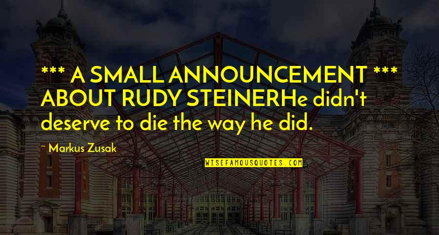 Deserve More Than This Quotes By Markus Zusak: *** A SMALL ANNOUNCEMENT *** ABOUT RUDY STEINERHe