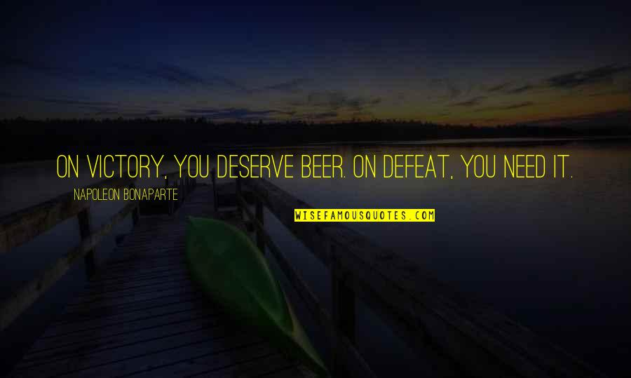 Deserve More Than This Quotes By Napoleon Bonaparte: On victory, you deserve beer. On defeat, you