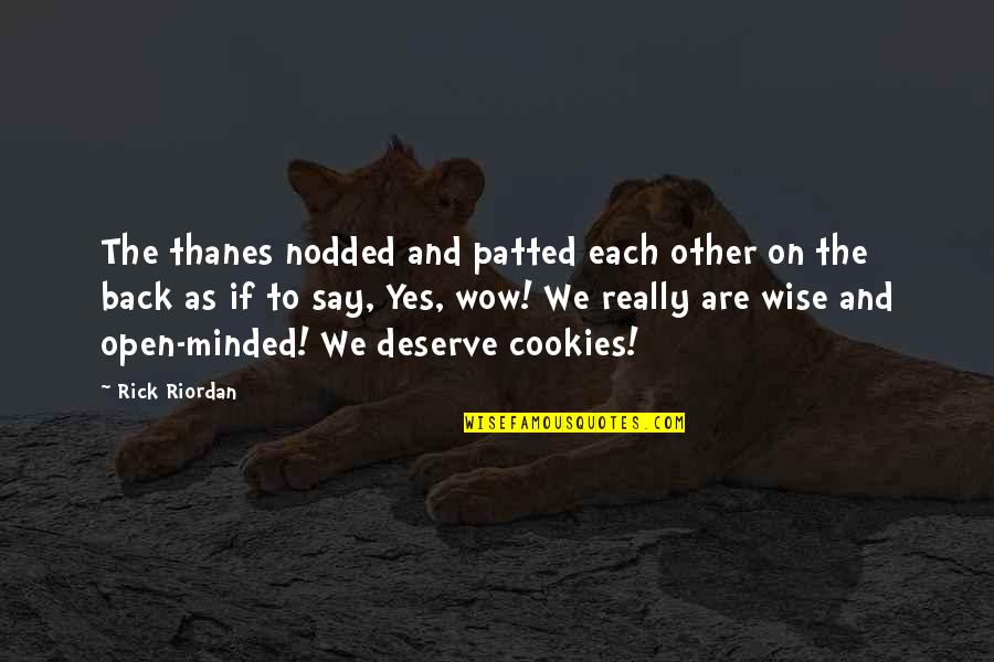 Deserve More Than This Quotes By Rick Riordan: The thanes nodded and patted each other on