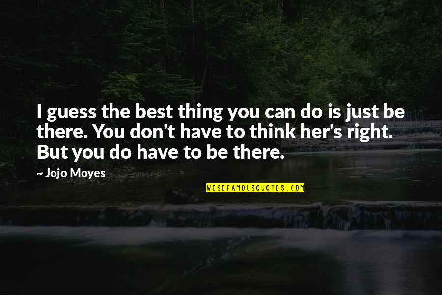 Deserving Better From A Guy Quotes By Jojo Moyes: I guess the best thing you can do