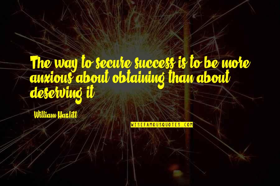 Deserving Success Quotes By William Hazlitt: The way to secure success is to be