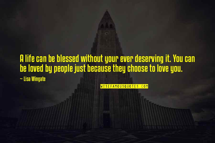 Deserving To Be Loved Quotes By Lisa Wingate: A life can be blessed without your ever