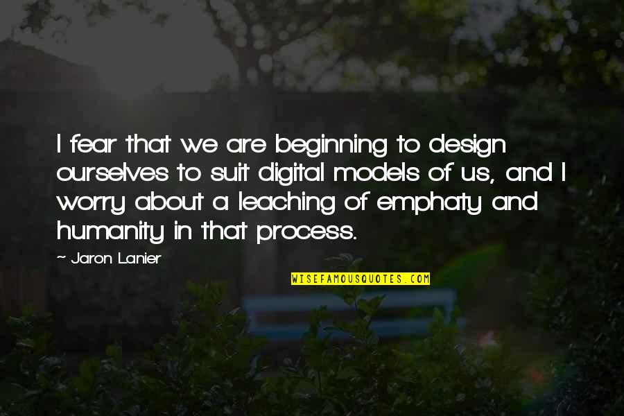 Design Digital Quotes By Jaron Lanier: I fear that we are beginning to design