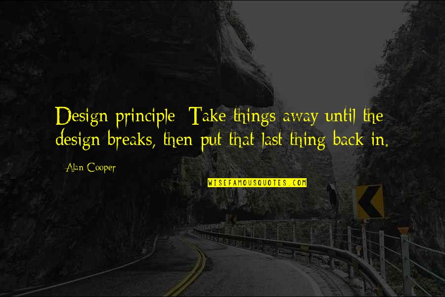 Design Simplicity Quotes By Alan Cooper: Design principle: Take things away until the design