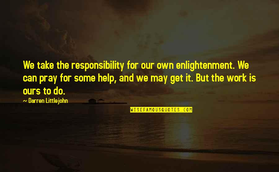 Design Simplicity Quotes By Darren Littlejohn: We take the responsibility for our own enlightenment.
